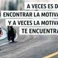 A veces la motivacion te encontrara a ti