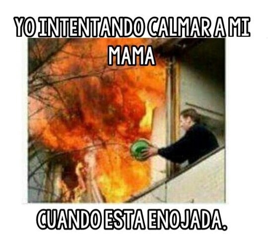 Tratando de calmar a tu madre cuando esta enojada