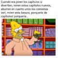 Cuando vemos los nuevos capitulos de los Simpsons