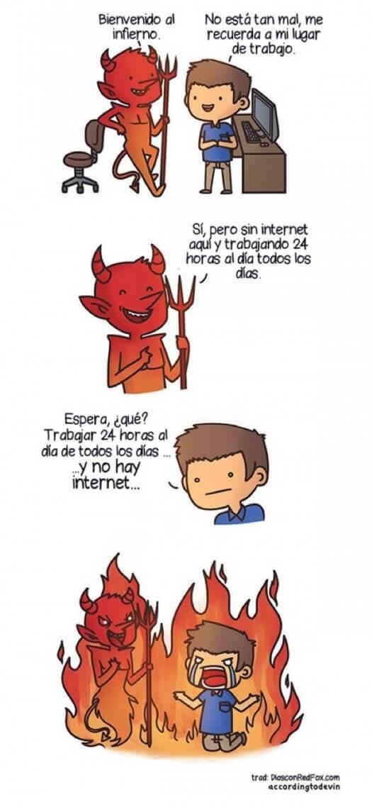 El infierno es como ir a tu trabajo y no tener Internet