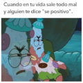 Cuando todo sale mal y te dicen que seas positivo