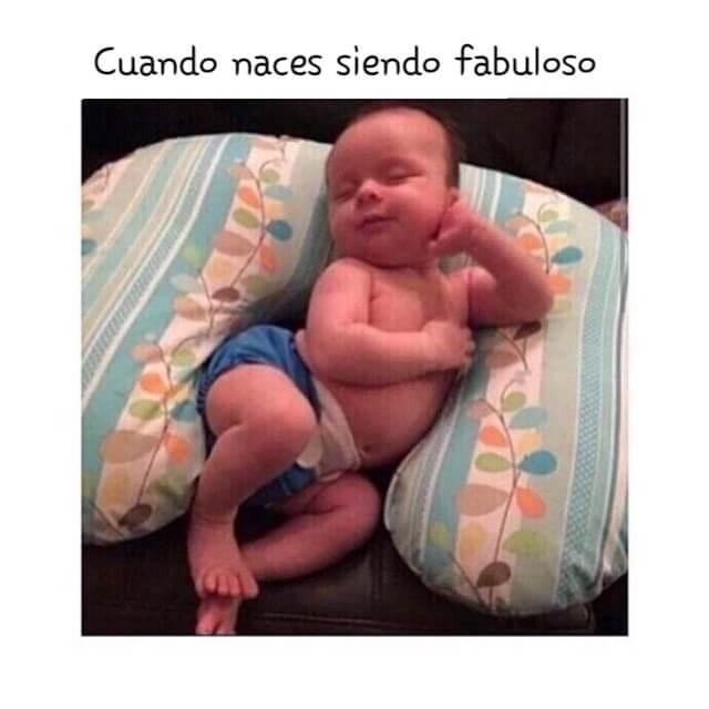 Cuando naces siendo fabuloso
