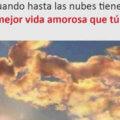 Hasta las nubes tienen mejor vida amorosa