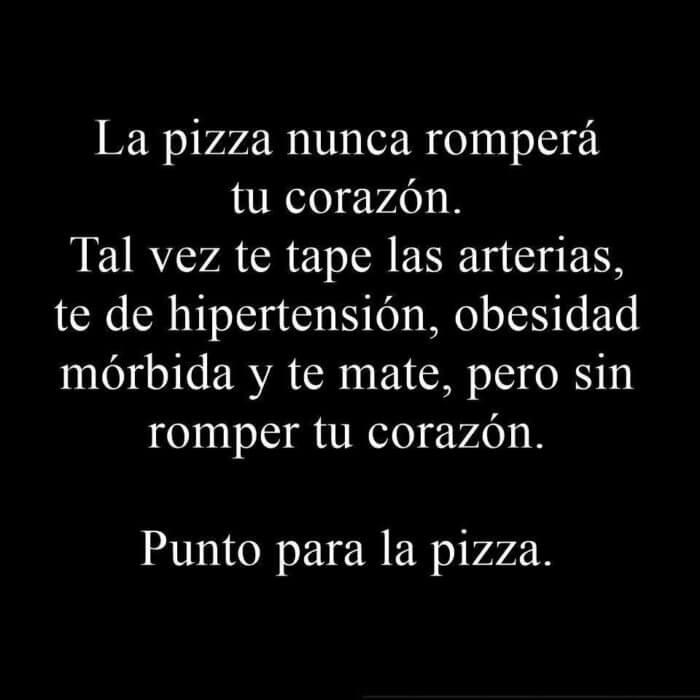 La pizza no te rompe el corazon
