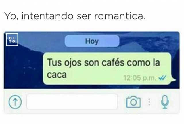 Yo intentando ser romantico