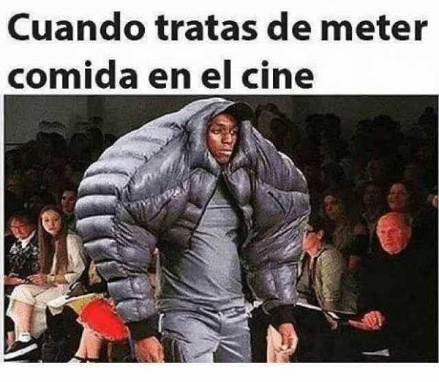Cuando trtas de meter algo l cine