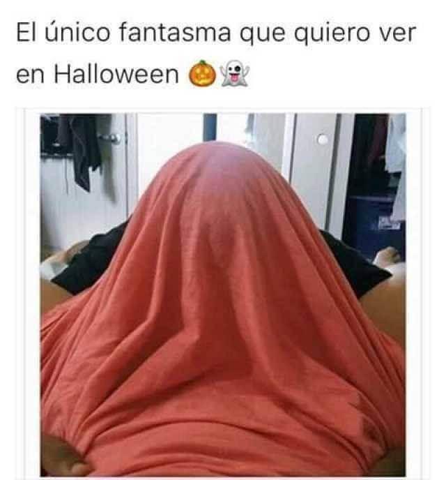El unico fantasma que quiero ver en Halloween