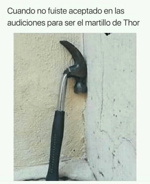 Cuando no eres aceptado para ser el martillo de Thor
