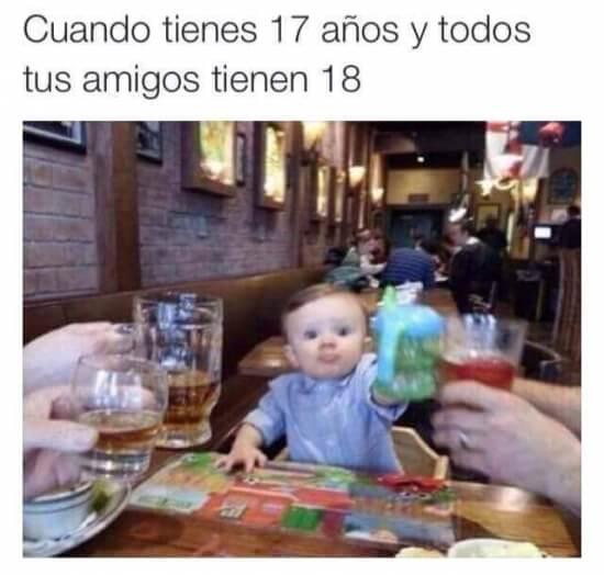 Cuando tienes 17 y tus amigos 18