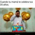 Cuando tu madre te celebra tus 35