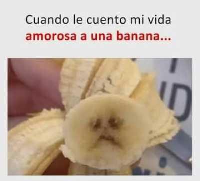 Cuando le cuento mi vida amorosa a una banana