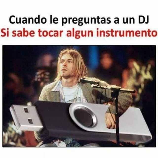 Cuando preguntas si el DJ sabe tocar un instrumento