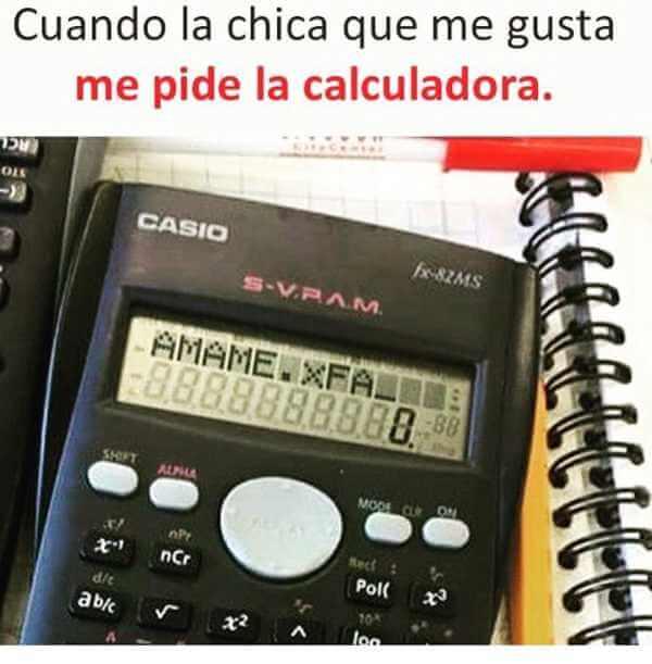 Cuando quien me gusta me pide la calculadora