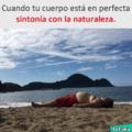 Cuando tu cuerpo esta en perfecta sintonia con la naturaleza