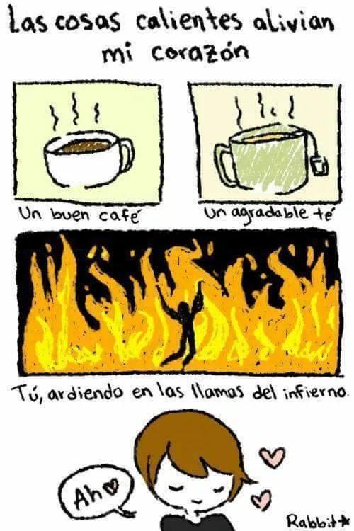 Las cosas calientes alivian mi corazon