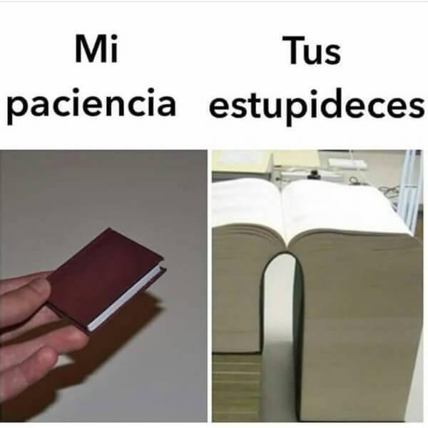Mi paciencia vs tus estupideces