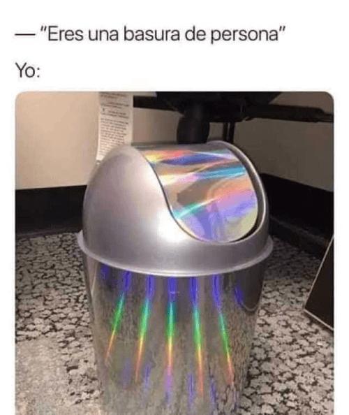 Eres una basura de persona