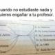 Cuando quieres engañar al profesor